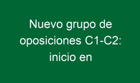 Nuevo grupo de oposiciones C1-C2: inicio en septiembre